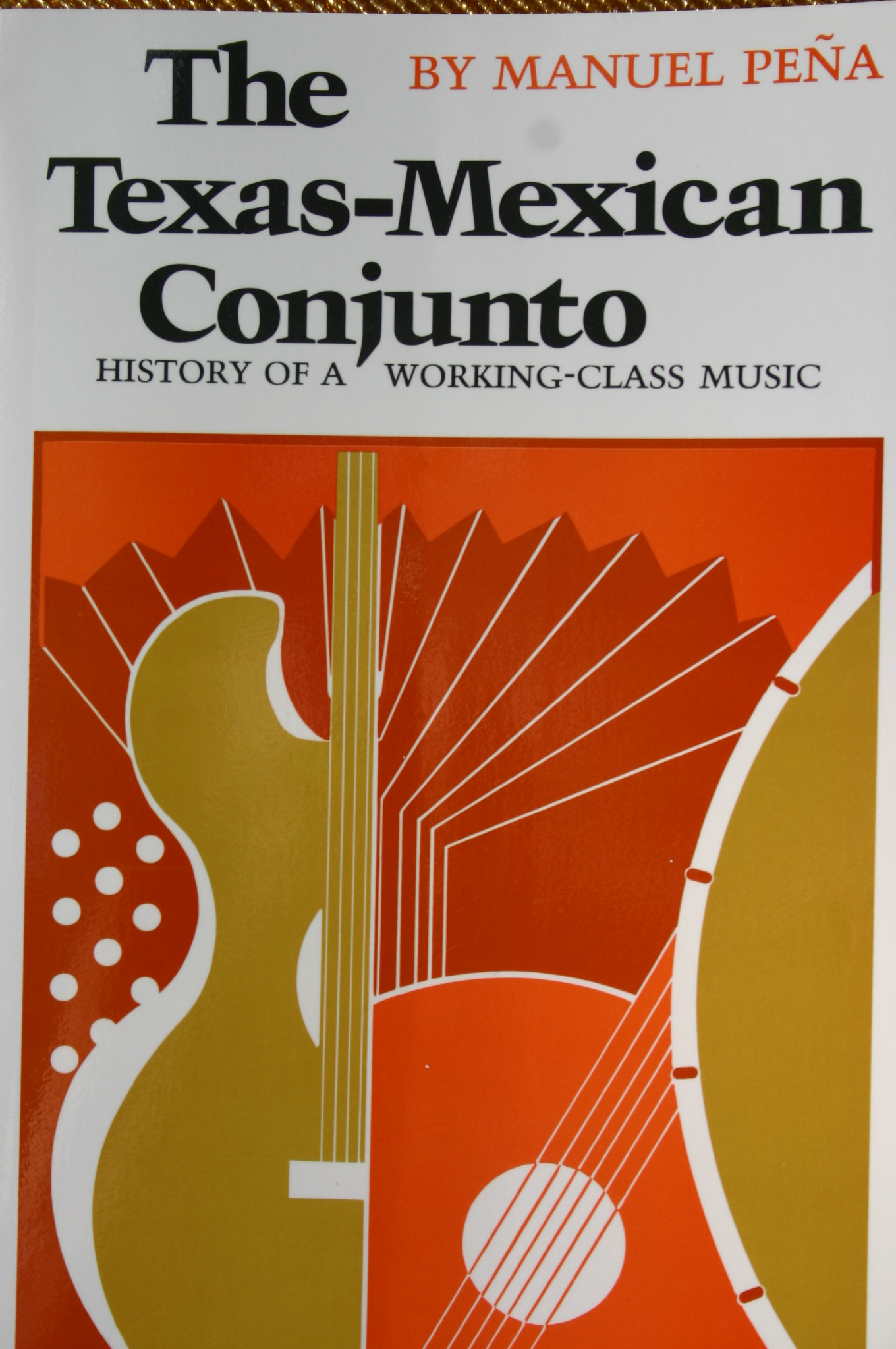 The Texas-Mexican Conjunto: History of a Working-Class Music by Manuel Pena